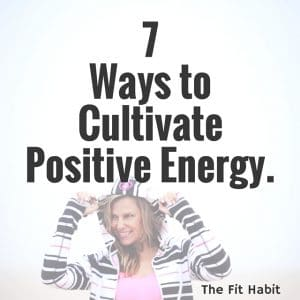 7 Ways to Cultivate Positive Energy