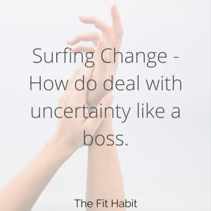 Surfing Change – How do deal with uncertainty like a boss.