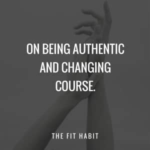 On Being Authentic + Changing Course