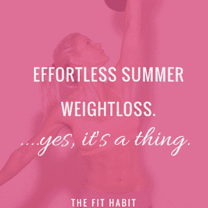Effortless summer weight loss (yes, it's a thing)