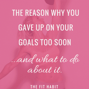The reason you gave up on your personal goals too soon (and what to do about it).
