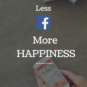 Less Facebook.  More Happiness.
