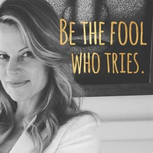 Be the fool who tries.