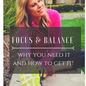 Episode 10: Focus + Balance:  How to get it and how to make it work for you.