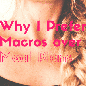 Why I prefer counting macros over meal plans.