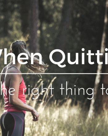 When is quitting the right thing to do?