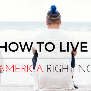 How to live in America Right Now