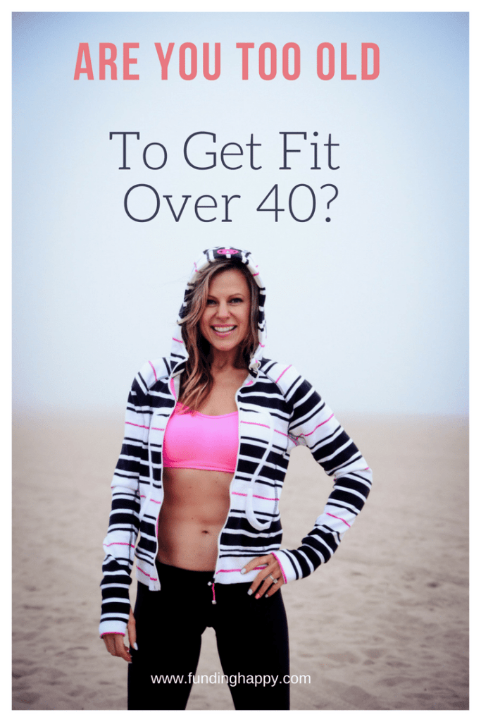fit over 40 too old