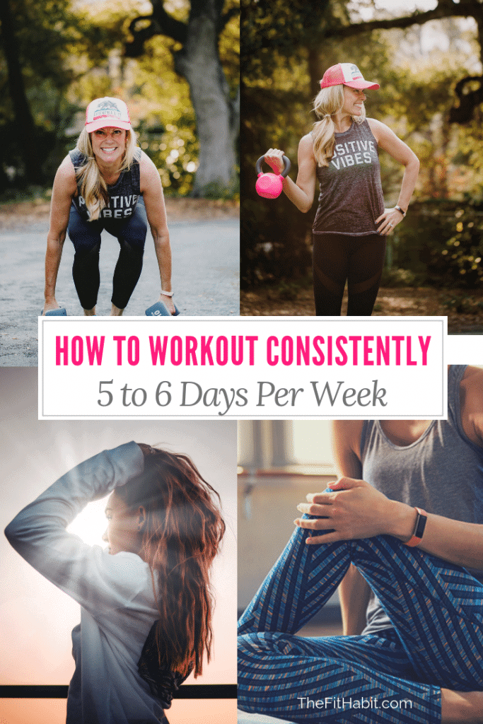 workout consistently 5 to 6 days per week